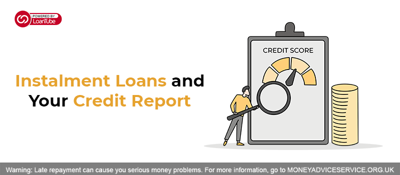 Instalment Loans and Your Credit Report