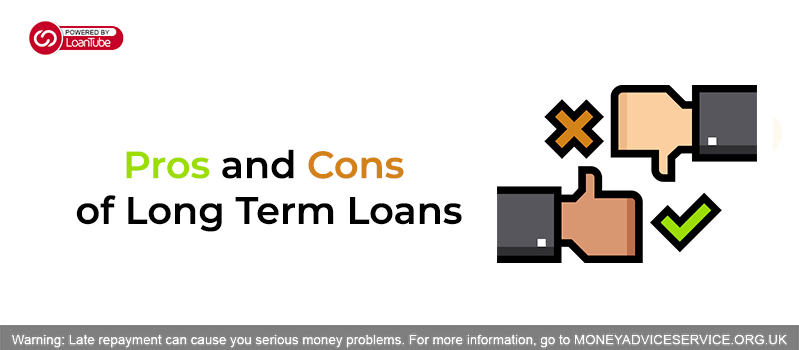Pros and Cons of Long Term Loans