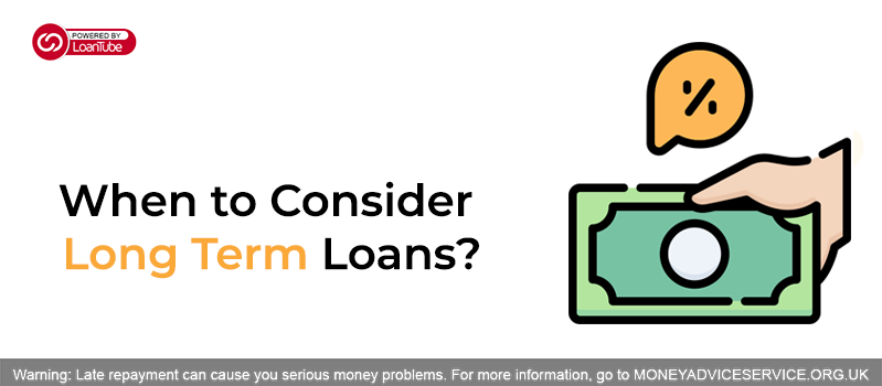 When to Consider Long Term Loans?